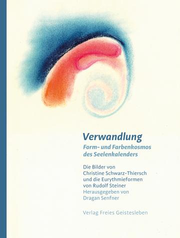 Verwandlung – Form- und Farbenkosmos des Seelenkalenders   Dragan Senfner ,  Stiftung Hans Kaspar Schwarz ,  Stiftung TRIGON