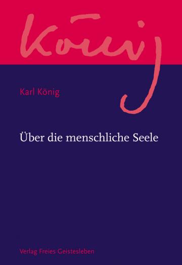Über die menschliche Seele  Karl König   Kurt E. Becker ,  Richard Steel