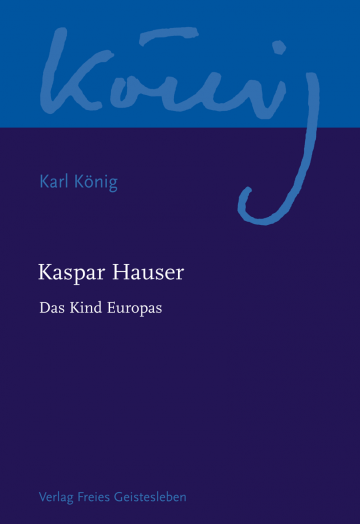 Kaspar Hauser - Das Kind Europas  Richard Steel, Peter Selg