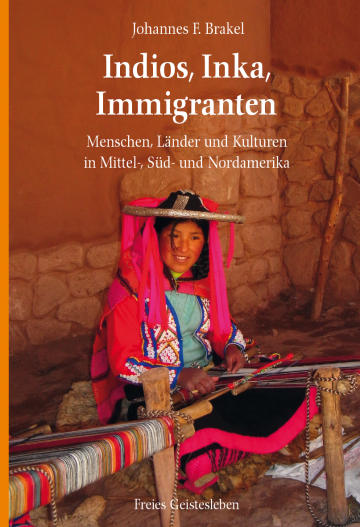 Indios, Inka, Immigranten Johannes F. Brakel