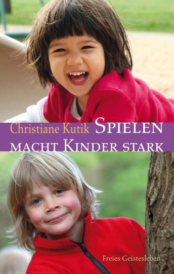 Spielen macht Kinder stark Christiane Kutik