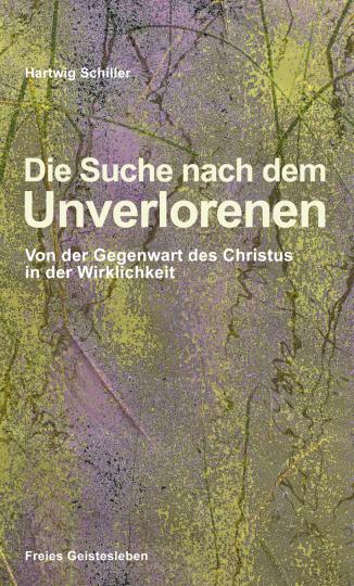 Die Suche nach dem Unverlorenen  Hartwig Schiller