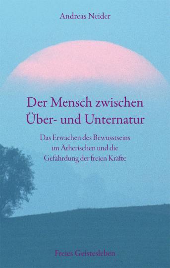 Der Mensch zwischen Über- und Unternatur  Andreas Neider