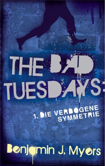 The Bad Tuesdays. Die verbogene Symmetrie Benjamin J. Myers
