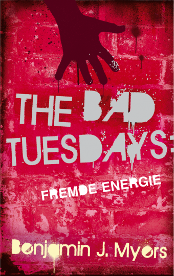 The Bad Tuesdays. Fremde Energie Benjamin J. Myers
