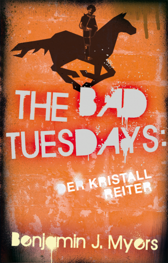The Bad  Tuesdays. Der Kristallreiter Benjamin J. Myers