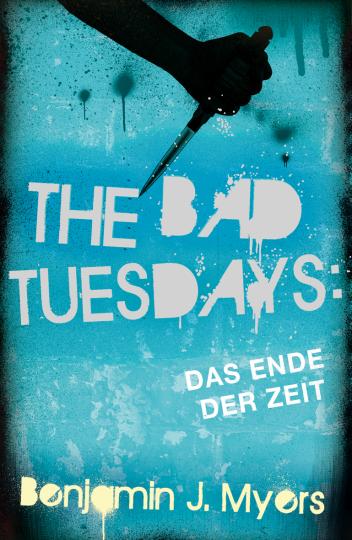 The Bad Tuesdays. Das Ende der Zeit Benjamin J. Myers