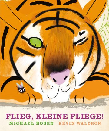 Flieg, kleine Fliege! Michael Rosen  Kevin Waldron