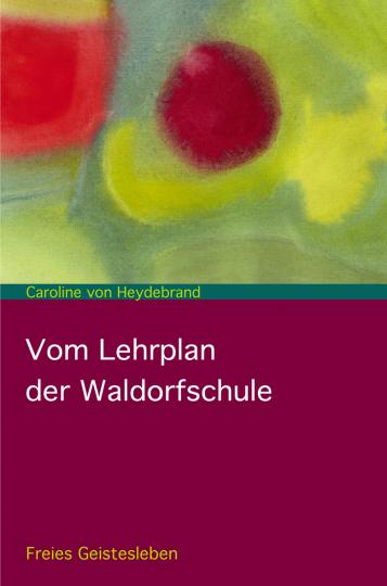 Vom Lehrplan der Waldorfschule  Caroline von Heydenbrand