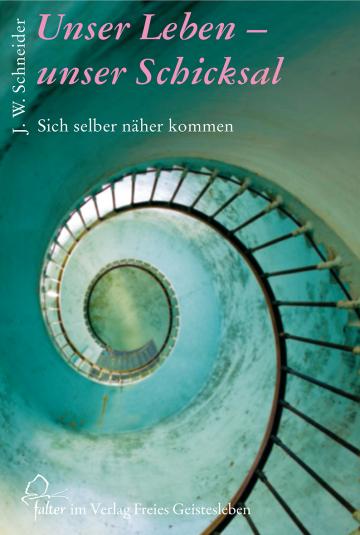 Unser Leben - unser Schicksal Johannes W. Schneider