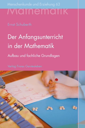Der Anfangsunterricht in der Mathematik an Waldorfschulen  Ernst Schuberth