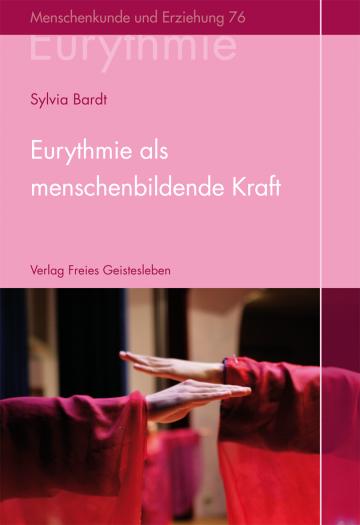 Eurythmie als menschenbildende Kraft  Sylvia Bardt