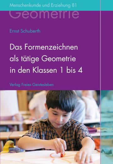 Das Formenzeichnen als tätige Geometrie in den Klassen 1 bis 4 Ernst Schuberth