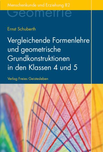 Vergleichende Formenlehre und geometrische Grundkonstruktionen in den Klassen 4 und 5  Ernst Schuberth
