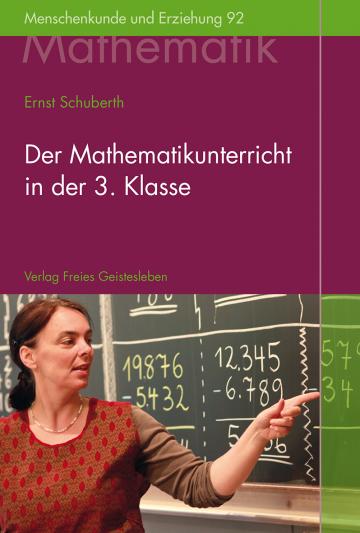Der Mathematikunterricht in der 3.Klasse Ernst Schuberth