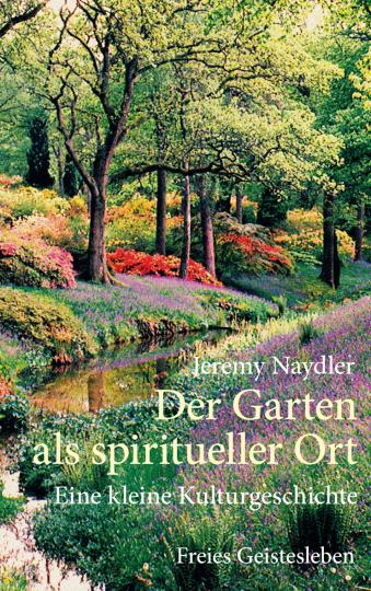 Der Garten als spiritueller Ort Jeremy Naydler