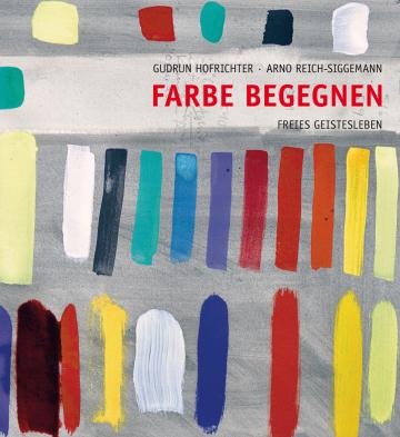 Farbe begegnen  Gudrun Hofrichter ,  Arno Reich-Siggemann
