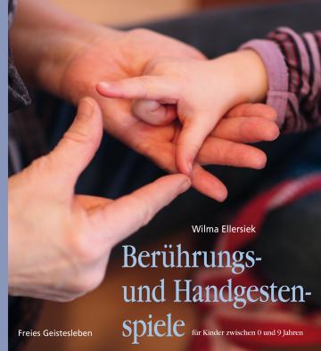 Berührungs- und Handgestenspiele für Kinder zwischen 0 und 9 Jahren  Wilma Ellersiek   Irmela Möller ,  Jürgen Möller ,  Ingrid Weidenfeld