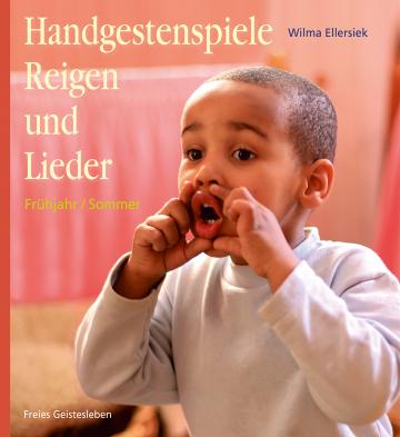Handgestenspiele, Reigen und Lieder für Kindergarten und erstes Schuljahr  Wilma Ellersiek   Ingrid Weidenfeld