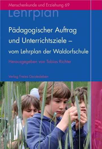 Pädagogischer Auftrag und Unterrichtsziele - vom Lehrplan der Waldorfschule  Tobias Richter