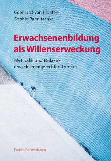 Erwachsenenbildung als Willenserweckung  Coenraad van Houten ,  Sophie Pannitschka
