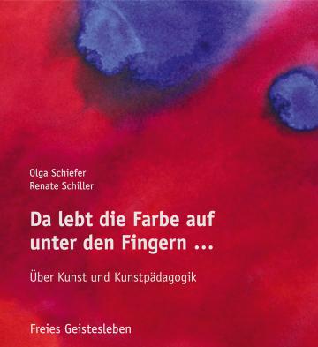 Da lebt die Farbe auf unter den Fingern ...  Olga Schiefer ,  Renate Schiller