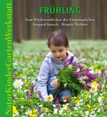 Natur-Kinder-Garten-Werkstatt: Frühling Irmgard Kutsch, Brigitte Walden
