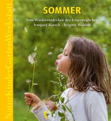 Natur-Kinder-Garten-Werkstatt: Sommer  Irmgard Kutsch ,  Brigitte Walden