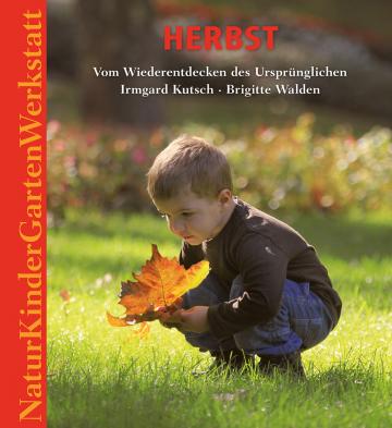 Natur-Kinder-Garten-Werkstatt: Herbst Brigitte Walden, Irmgard Kutsch