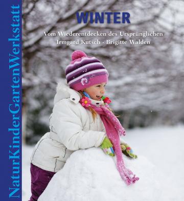 Natur-Kinder-Garten-Werkstatt: Winter  Irmgard Kutsch ,  Brigitte Walden