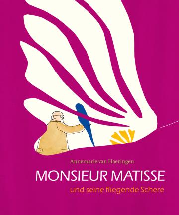 Monsieur Matisse und seine fliegende Schere  Annemarie van Haeringen