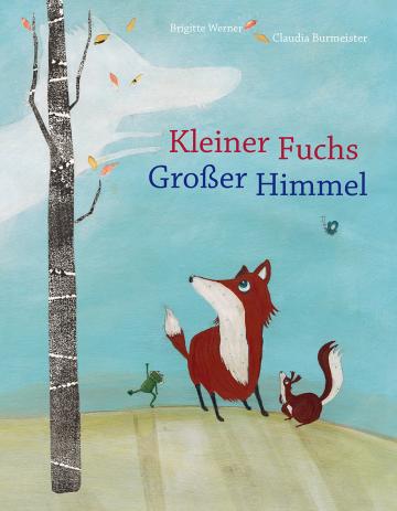 Kleiner Fuchs, großer Himmel Brigitte Werner  Claudia Burmeister