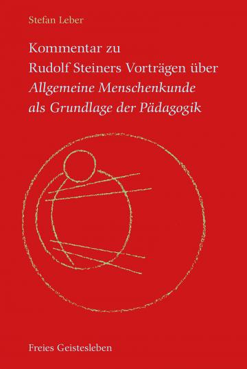 Kommentar zu Rudolf Steiners Vorträgen über Allgemeine Menschenkunde als Grundlage der Pädagogik  Stefan Leber