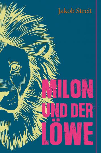 Milon und der Löwe - JUBILÄUMSAUSGABE Jakob Streit