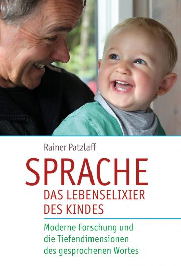 Sprache – das Lebenselixier des Kindes Rainer Patzlaff