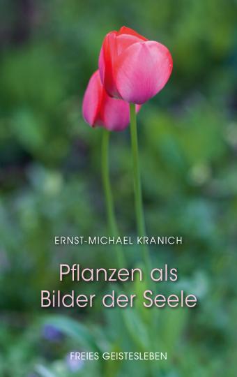 Pflanzen als Bilder der Seele  Ernst-Michael Kranich