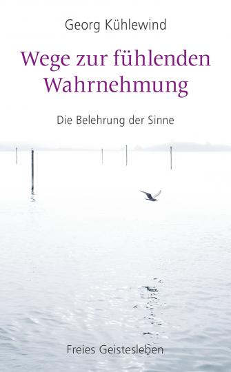 Wege zur fühlenden Wahrnehmung Georg Kühlewind