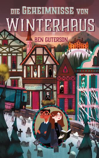 Die Geheimnisse von Winterhaus  Ben Guterson    Chloe Bristol