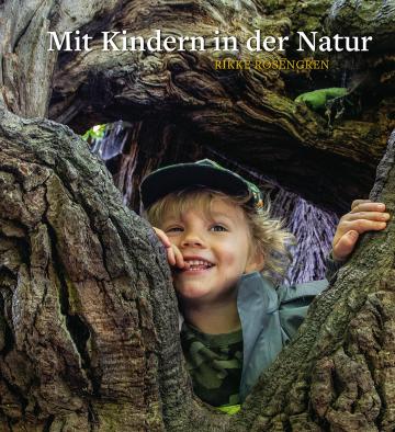 Mit Kindern in der Natur  Rikke Rosengren