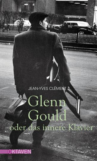 Glenn Gould oder das innere Klavier  Jean-Yves Clément