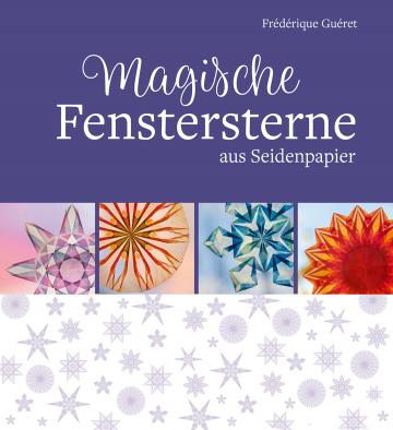 Magische Fenstersterne aus Seidenpapier  Frédérique Guéret