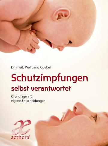 Schutzimpfungen selbst verantwortet Dr. med. Wolfgang Goebel