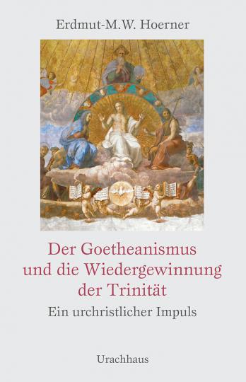 Der Goetheanismus und die Wiedergewinnung der Trinität Erdmut-Michael Hoerner