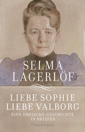 Liebe Sophie - Liebe Valborg  Selma Lagerlöf   Holger Wolandt
