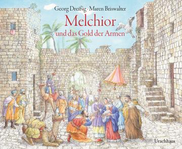 Melchior und das Gold der Armen Georg Dreißig  Maren Briswalter