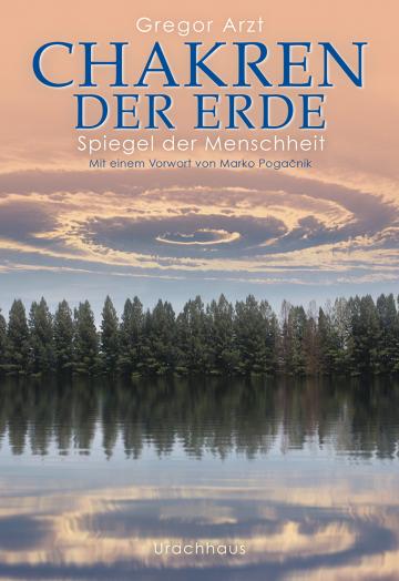 Chakren der Erde – Spiegel der Menschheit  Gregor Arzt