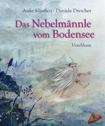 Das Nebelmännle vom Bodensee  Anke Klaaßen    Daniela Drescher