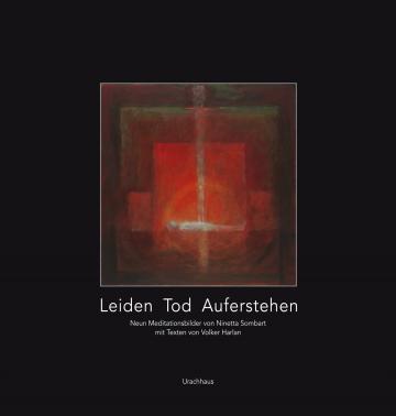 Leiden - Tod - Auferstehen  Volker Harlan    Ninetta Sombart