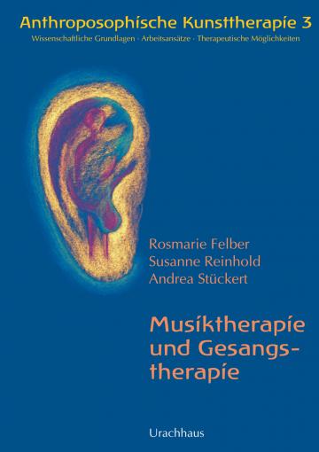 Anthroposophische Kunsttherapie. Wissenschaftliche Grundlagen - Arbeitsansätze - Therapeutische Möglichkeiten  Rosemarie Felber ,  Susanne Reinhold ,  Andrea Stückert