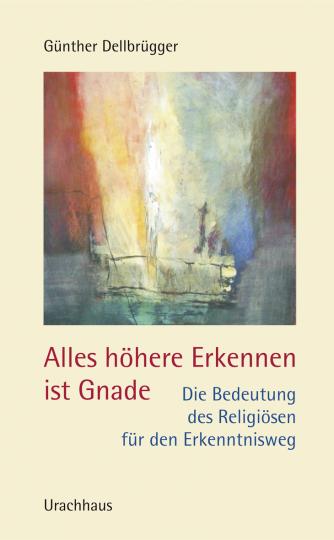 Alles höhere Erkennen ist Gnade  Günther Dellbrügger